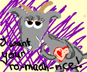 """adorable goat """"i want your ro-maah-nce"""""""