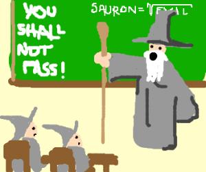 Gandalf is a high school teacher.