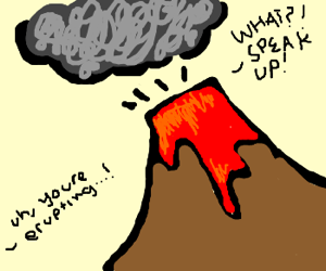 Volcano with bad hearing