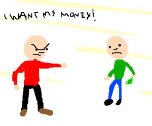 Hey! I need $5! Like right now, kay?