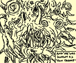 A Eldritch Abomination named Tom Tramp