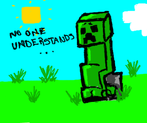 Depressed Creeper. No one understands.