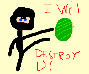 I will destroy you.