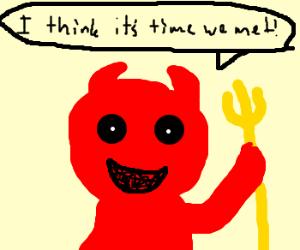 Satan wants to meet your acquaintance