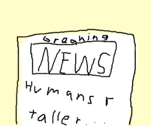 Breaking News, Humans are taller