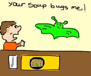 Peeved alien bat hovers over your soup