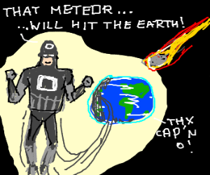 Captain O can't stop incoming meteor
