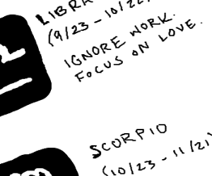 Libra: ignore work, focus on love.