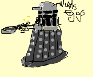 The Daleks cook souffles. Require eggs