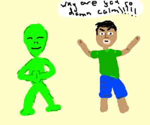 Alien's calmness enrages man