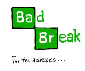 That's a bad break