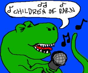"Actual T-Rex sings ""Children of Rarn""."
