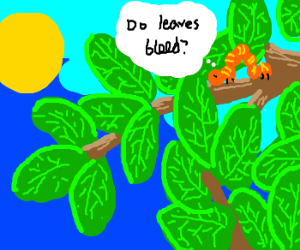 "inchworm: ""do leaves bleed?"""
