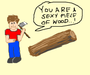 lumberjack eyeing a log. sexually.