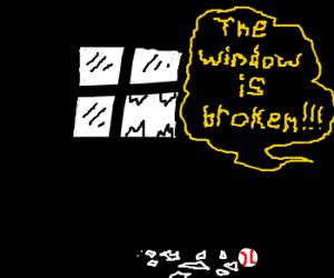 The window is broken!!!