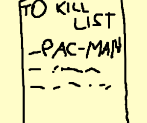 its simple we kill the pacman