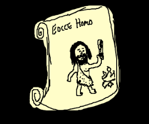 """cave man on scroll with """"eocce Homo"""""""