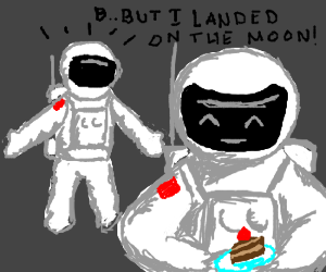 landing on the moon does not deserve a cake.