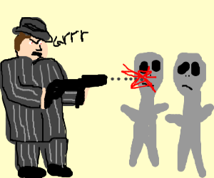 Some angry mobster is killing aliens