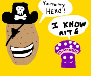 Little Mushroom is Pirate Potato's hero!