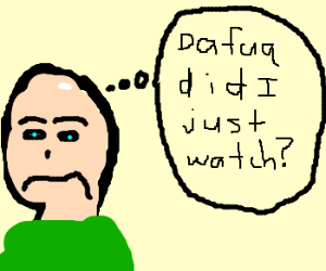 Bald man asks himself: wtf did i just watch?