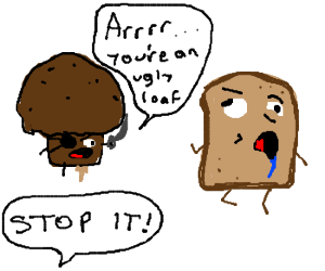 Pirate Muffin dont make fun of 'Special Bread'