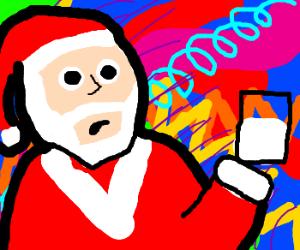 Mommy slipped acid in Santa's milk.