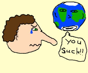 The whole world hates guy with long nose ;((