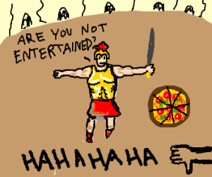 Gladiator laughs at his opponent's pizza