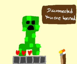 Banned from Minecraft before creeper blows up.