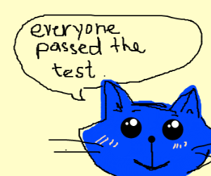 Every one passed the test, says the blue cat