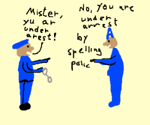 Policeman to be arrested by spelling police