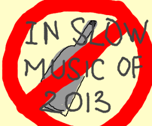 No alcohol allowed in slow music of 2013