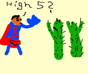 Superman proposes high-five to the last cacti.