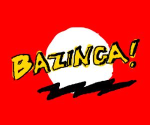 BAZINGA THIS THING-A