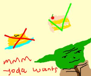 Yoda does not like pancakes, instead cake.