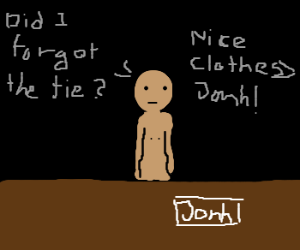 And Jonh suddenly realizes he's naked at work.