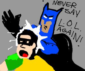 Batman does not tolerate text-speak acronyms.