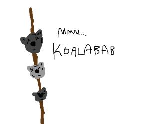 koala-kebab! Yum, my favorite!