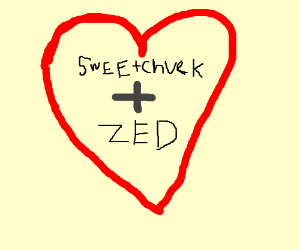 Zed and Sweetchuck are good friends
