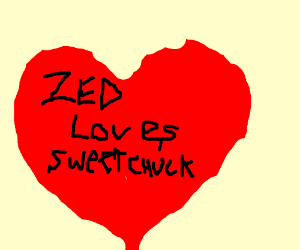Zed is hopelessly in love with sweetchuck.