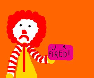 Ronald McDonald lost his job.