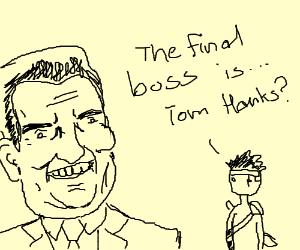 The last boss is... Tom Hanks?!