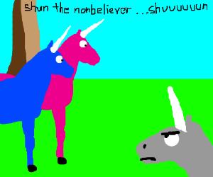 Shun the non believer! Shun!