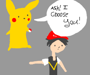 """Pikachu, I choose--"" ""No, I choose YOU, Ash!"""