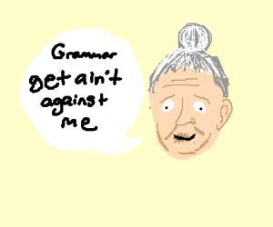 Grammar get ain't against me