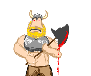 viking with bloody axe... SCARY!