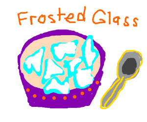 Frosted Glass, dubious children's cereal...