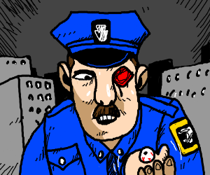 A cop's eye just kinda fell out of his face..