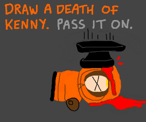 Draw a Kenny's death. pass it on :)